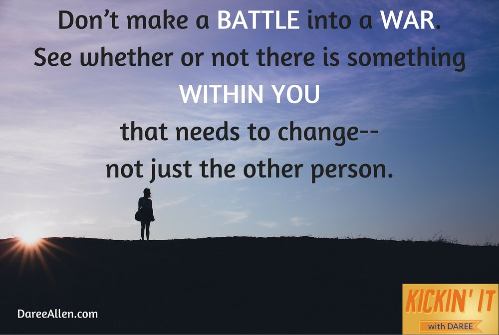 Dont make a BATTLE into a WAR