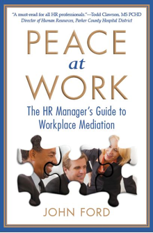 Practical, visionary and strategic,   Peace at Work   should be on the desk of every HR professional. Discover why, how, when and what to do to help people get through conflicts so they can get back to work, and you can too!   Available on  Amazon for $14.97