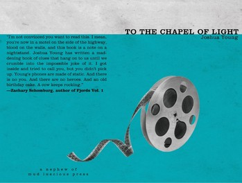 TO THE CHAPEL OF LIGHT - (Mud Luscious Press/Nephew 2012)out of print / reprinted in Psalms for the Wreckage.