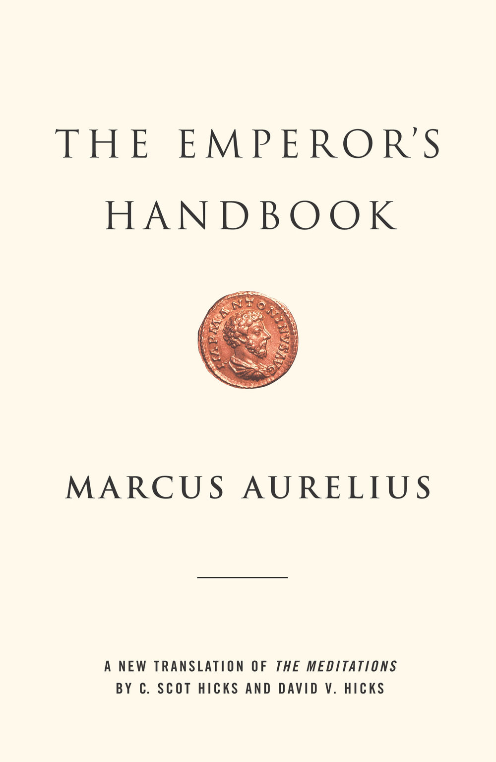 The Emperor's Handbook: A New Translation of The Meditations - I first learned of this book from reading the writing of one of my favorite authors, Ryan Holiday, who stated that