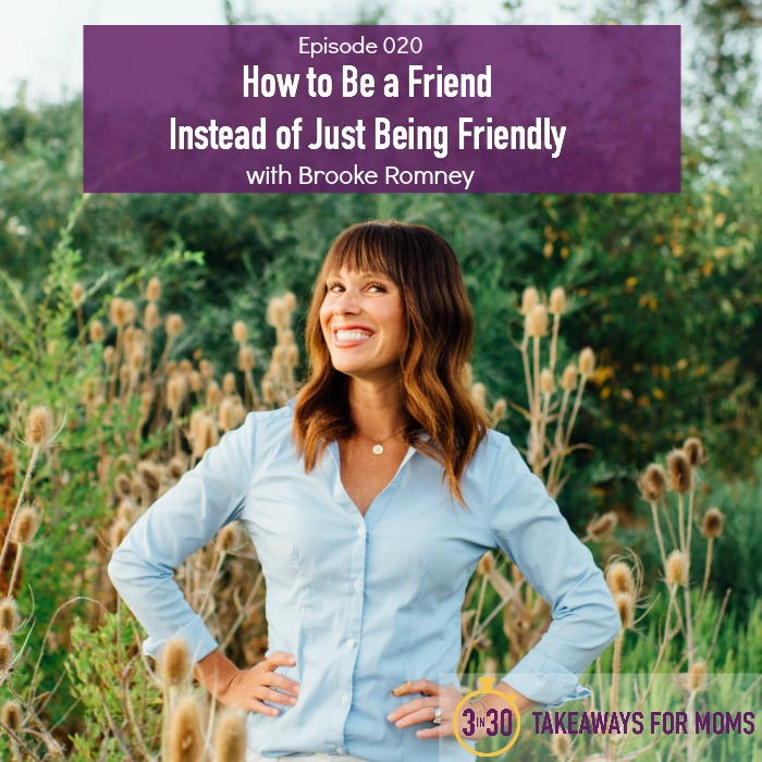 How-to-Be-a-Friend-Instead-of-Just-Being-Friendly-Brooke-Romney.jpg