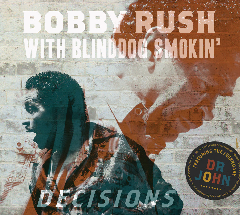 DECISIONS -2014 Grammy® Nominee (Best Blues Album)x2 Blues Music Awards nominee (Best Soul Blues Album, Song Of The Year) - BOBBY RUSH WITH BLINDOG SMOKIN'SILVER TALON RECORDSApril 15th, 2014