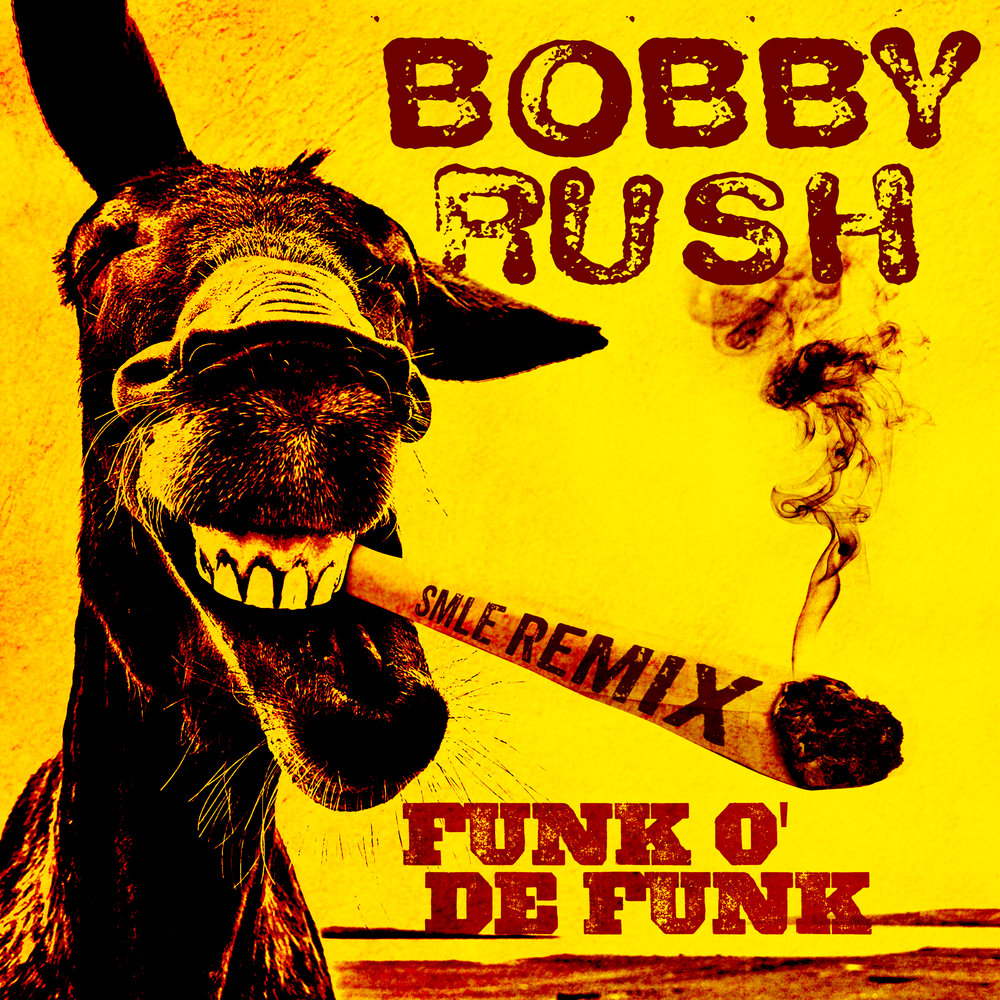 Funk O' De Funk (SMLE Remix)-2017 Grammy® nominee for Best Remixed Recording - BOBBY RUSHROUNDER RECORDSMarch 31, 2017