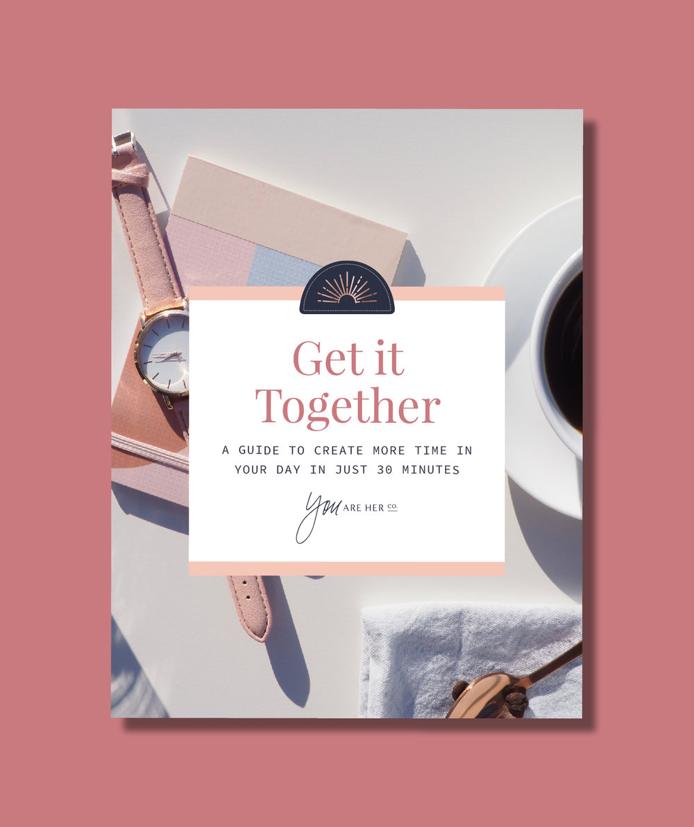 Get it Together - A FREE Guide to Create More Time in Your Day in Just 30 Minutes