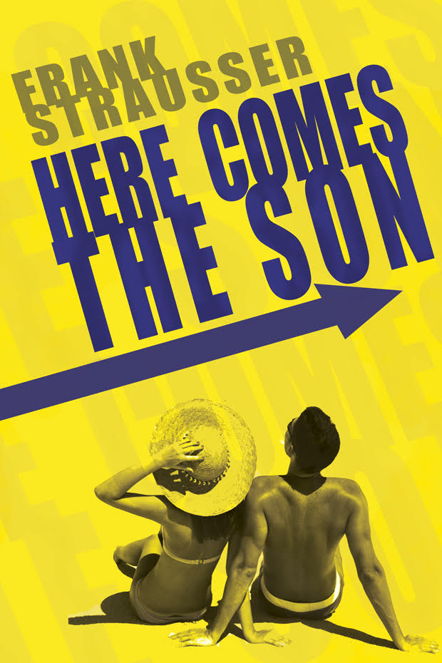 HERE COMES THE SON - A Novel by Frank StrausserA PATERNITY QUESTION PUSHES A MARRIAGE TO THE BRINK. STATUS: WRITING. RELEASE DATE TBD.
