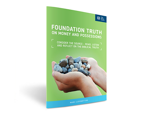 FOUNDATION TRUTHS ON MONEY AND POSSESSIONS - Discover the 2,350 verses that the Bible has on money and possessions.