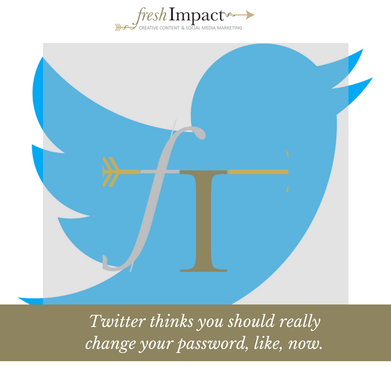 Twitter thinks you should really change your password, like, now.png