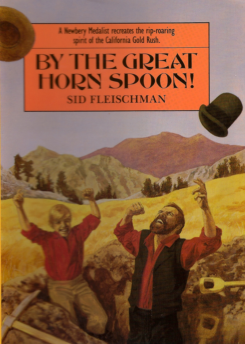 By the Great Horn Spoon - Illustrated by Eric von Schmidt The classic comic novel of the California Gold Rush. Widely read in 4th grade Gold Rush studies. Made into the film Bullwhip Griffin. Gold Medal, Boy's Club of America Spur Award, Western Writers of America California Reading Initiative Selection