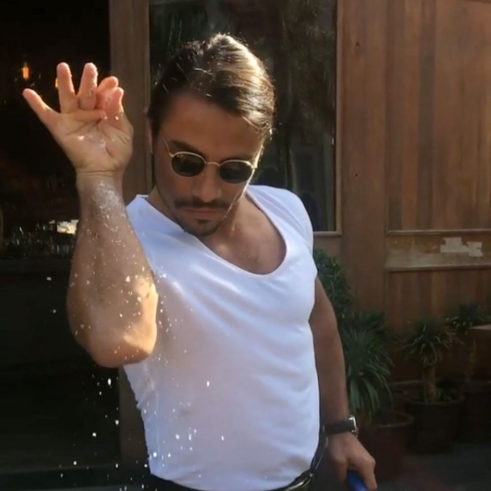 - ALWAYS BUTTERALWAYS SALT BAE.