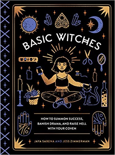 Basic Witches: How to Summon Success, Banish Drama, and Raise Hell with Your Coven   – $14.39