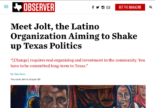 TEXAS OBSERVERMeet Jolt, the Latino Organization Aiming to Shake up Texas Politics - APRIL 13, 2017
