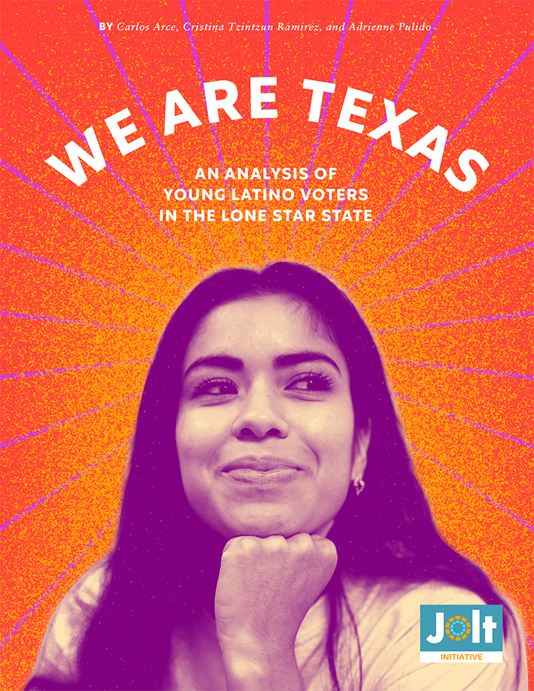"""We Are Texas: An Analysis of Young Latino Voters in the Lone Star State"" - By Carlos Arce, Cristina Tzintzun Ramirez, and Adrienne Pulido"