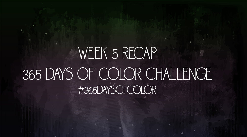 week 5 recap of 365 days of color challenge