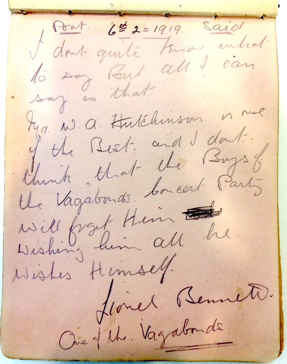 """""""I don't quite know what to say But all I can say is that Mr W A Hutchinson is one of the Best and I don't think that the Boys of the Vagabonds Concert Party will forget Him. Wishing him all he wishes Himself, Lionel Bennett, One of the Vagabonds."""" This inscription dated the Vagabonds' performance to early February 1919."""