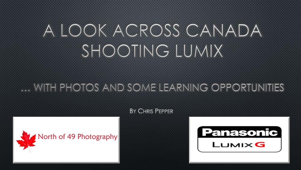A look across Canada, Lumix Storyteller Chris Pepper