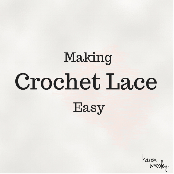 Make Crochet Lace Easy - Karen Whooley