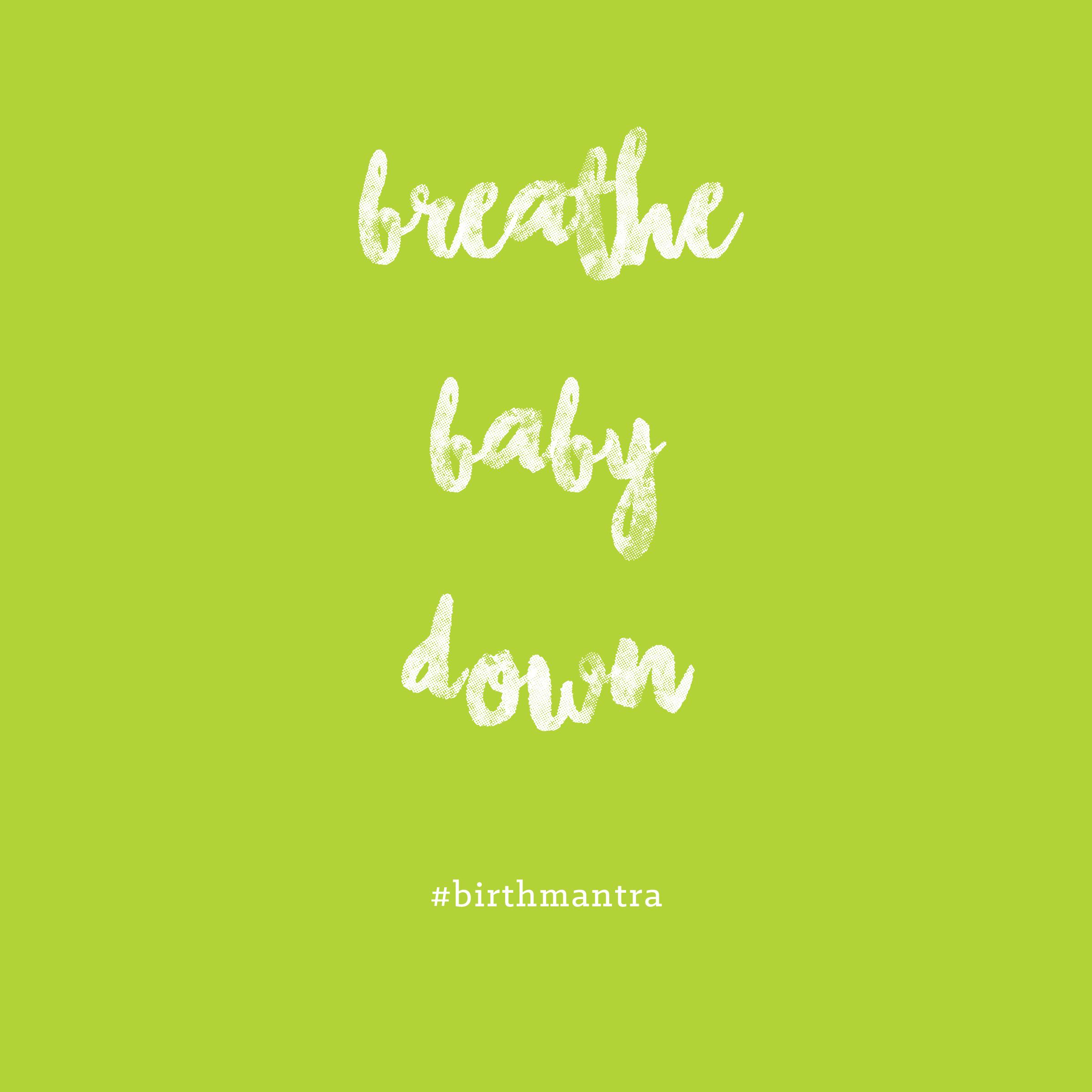 mantra- breathe baby down