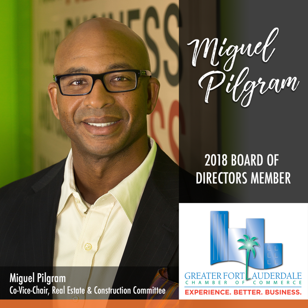 MIGUEL PILGRAM JOINS BOARD OF DIRECTORS FOR THE GREATER FORT LAUDERDALE CHAMBER OF COMMERCE - The Greater Fort Lauderdale Chamber of Commerce is the largest and oldest business organization in Broward County. The Chamber takes an active role in issues affecting the Greater Fort Lauderdale area [ftlchamber.com]. This year the Chamber welcomes Miguel Pilgram as the Co-Vice-Chair, Real Estate & Construction Committee.
