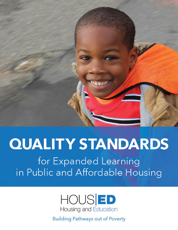 Quality Standards for Expanded Learning in Public and Affordable Housing - These standards offer best practices that speak to the unique needs of providing youth services in public and affordable housing communities.