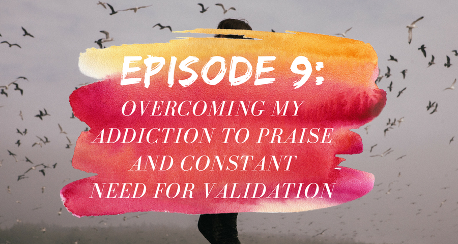 Activate Purpose Episode 9: Overcoming My Addiction to Praise and Constant Need for Validation