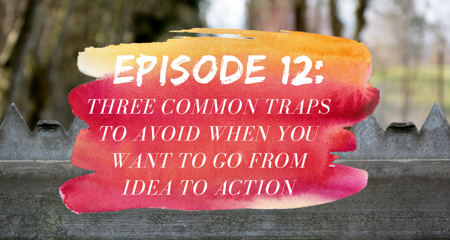 Activate Purpose Episode 12: Three Common Traps To Avoid When You Want To Go From Idea To Action