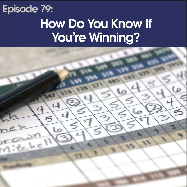 #79 - How do you know if you're winning?