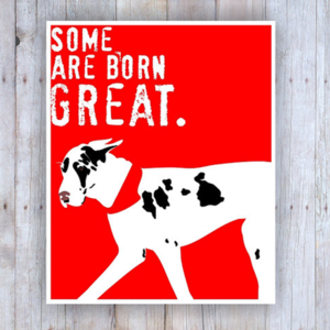 SOME ARE BORN GREAT PRINT - $15