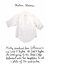 """""""Thirteen blouses. Mostly purchased from Loehmann's and Lord & Taylor. At Lord & Taylor, she loved going to the Bird Cage Restaurant with her daughters to eat a plate of tea sandwiches."""" Excerpt from  Sara Berman's Closet  by Maira Kalman and Alex Kalman. HarperCollins 2018."""