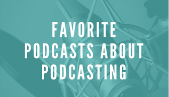 Favorite Podcasts About Podcasting