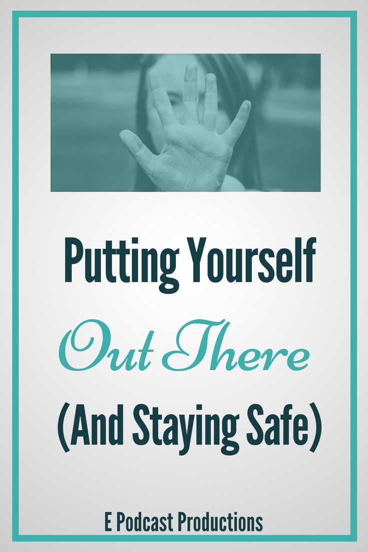 Putting Yourself Out There (And Staying Safe)
