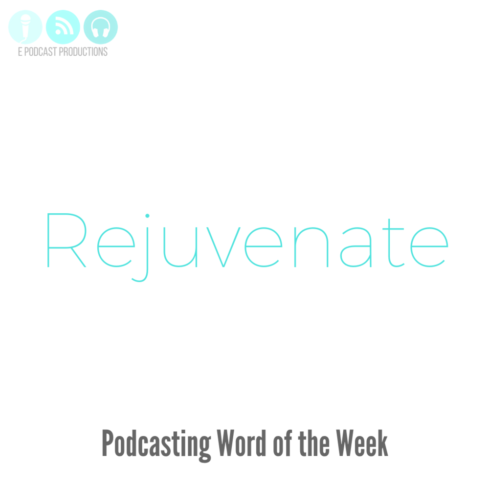 Podcasting-Word-of-the-Week-Rejuvenate.png
