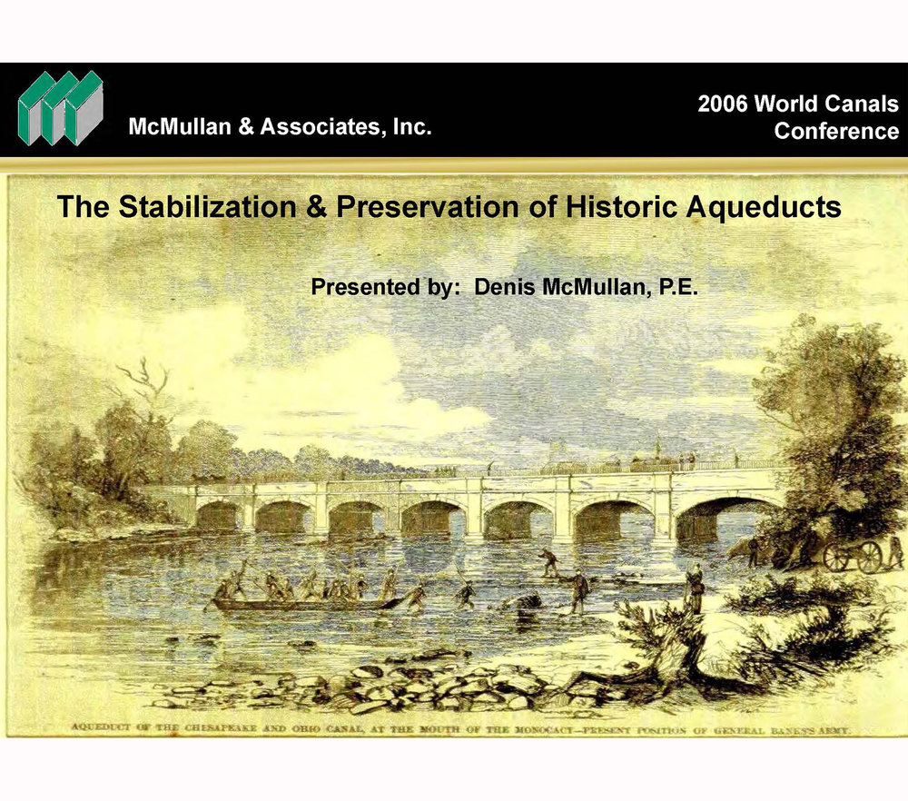 The Stabilization & Preservation of Historic Aqueducts   Presentation at the Word Canals Conference  Presented by  Denis McMullan, PE