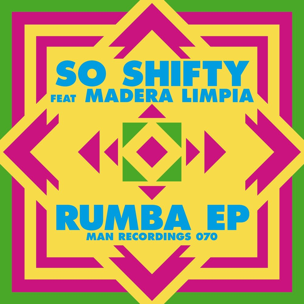 So Shifty ft. Madera Limpia - Rumba EP