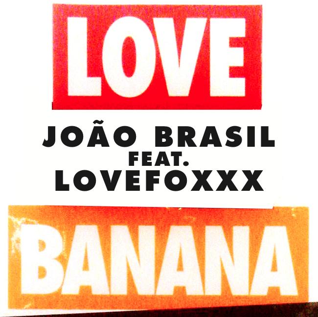 João Brasil feat. Lovefoxxx - Love Banana