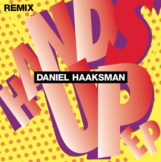 Daniel Haaksman - Hands Up Remix EP