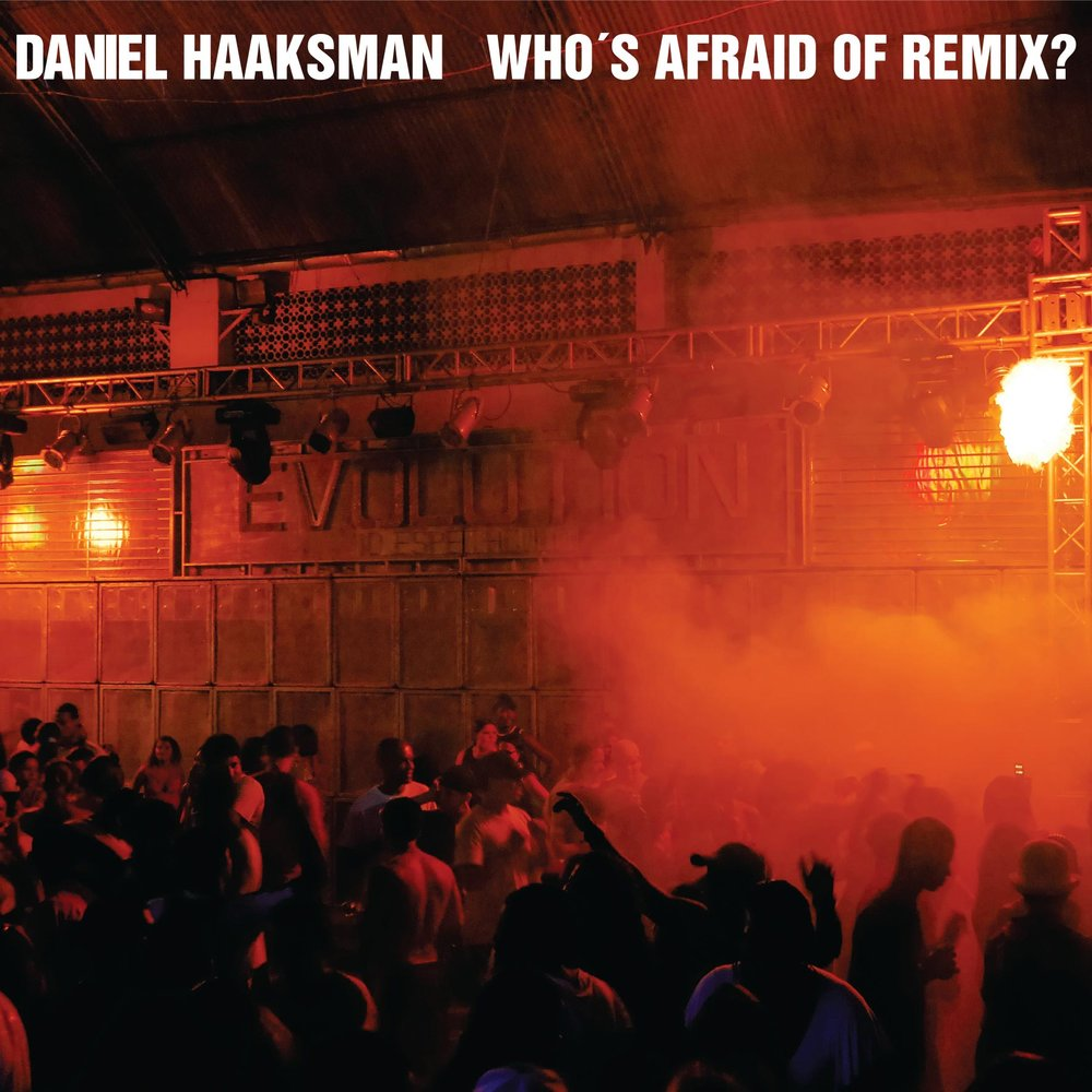 Daniel Haaksman - Who's Afraid of Remix?