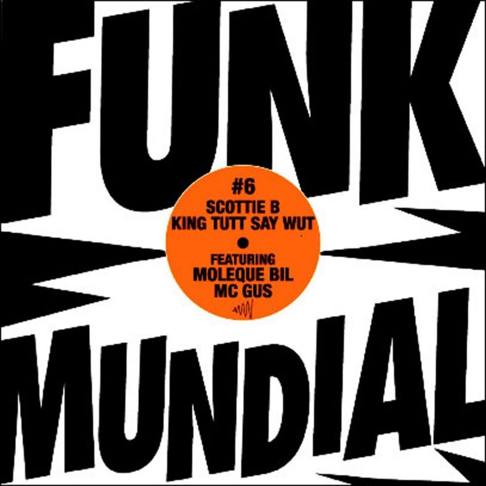 Funk Mundial #6 - Scottie B, King Tut & Say Wut