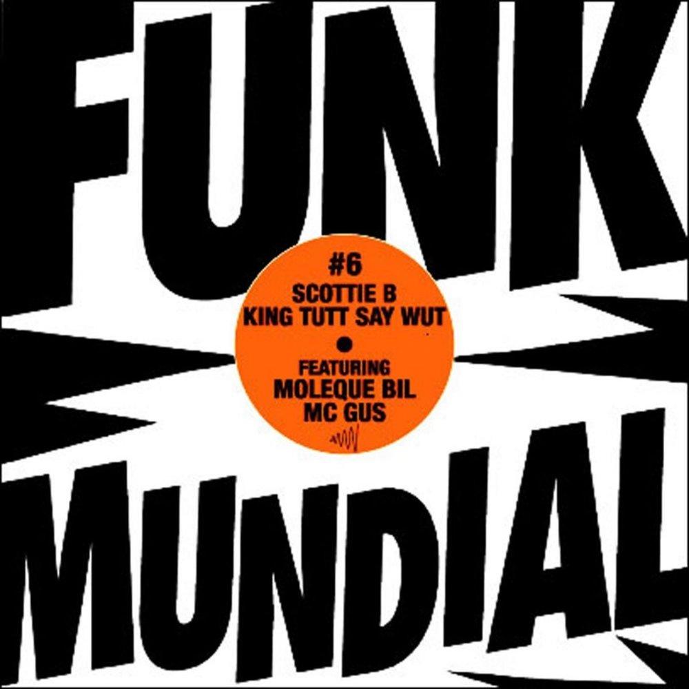 Funk Mundial #6 - Scottie B, King Tut & Say Wut