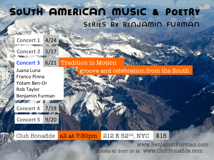 "This third concert of the ""South American Music & Poetry"" series brings the groove of the South American tradition, from Chile, Argentina, Brasil, and Peru.  Don't miss this one-of-a-kind concert!  Musicians: Franco Pinna - drums, percussion Juana Luna - voice Yotam Ben-Or - harmonica Rob Taylor - bass, voice Benjamin Furman - piano, arrangement, curation"