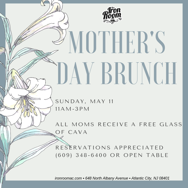 Sunday, May 11 - Celebrate  mom with friends and family at the Iron Room - she will love it!   All moms receive a free glass of sparkling wine! Choose from Chef Kevin's famous all-you-can-eat micro plates for $25 or try the steak and eggs (10oz hanger steak) for $29.  Reservations appreciated