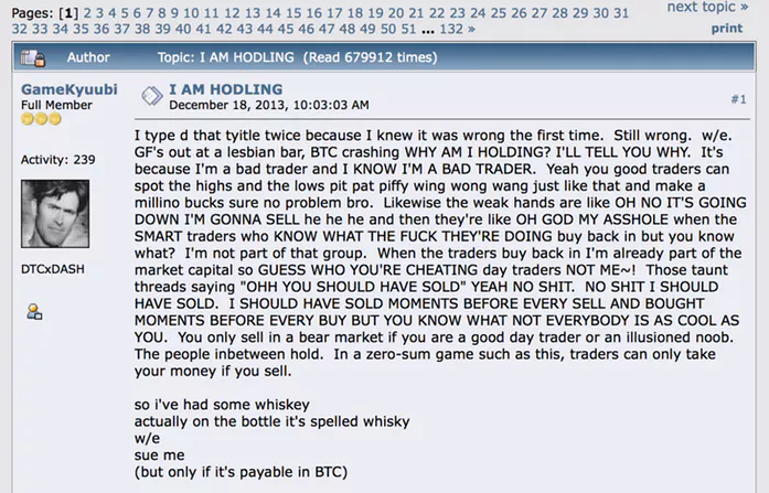 Funny origin story: HODL was originally a typo (author was probably drunk). The typo stuck especially because it can an acronym for Hold On for Dear Life