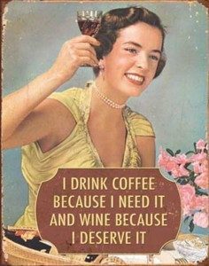 i-drink-coffee-because-i-need-it-and-wine-because-i-deserve-it