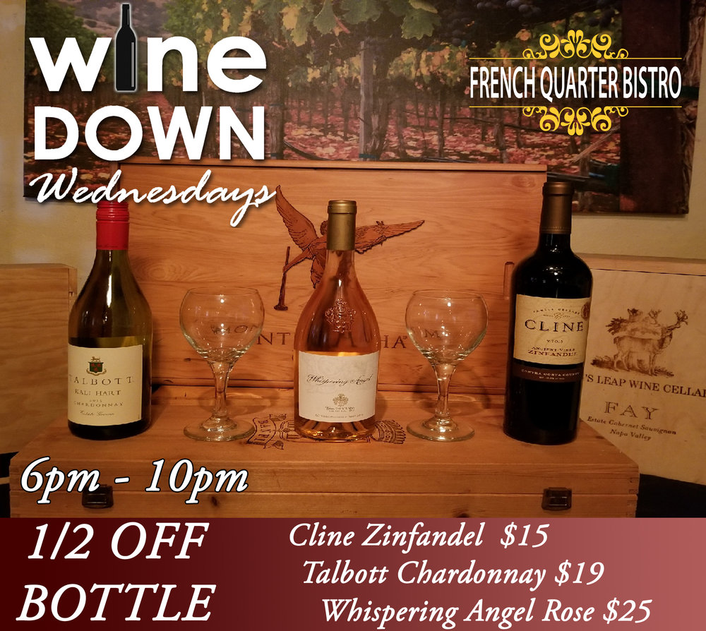 Wine Down Wednesdays are every Wednesday at French Quarter Bistro. We offer 1/2 off the bottle on selected wines. Check our Facebook page for our wine selection every week.