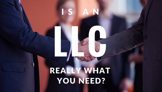 Is an LLC really what you need?