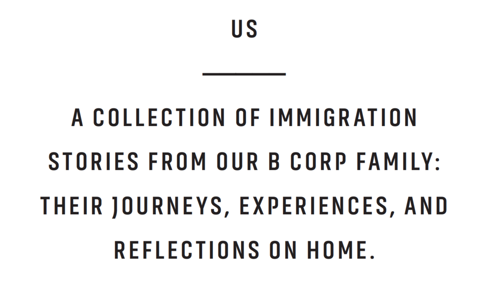 US. A Collection of Immigration Stories From our B Corp Family: Their Journeys, Experiences, and Reflections on Home.