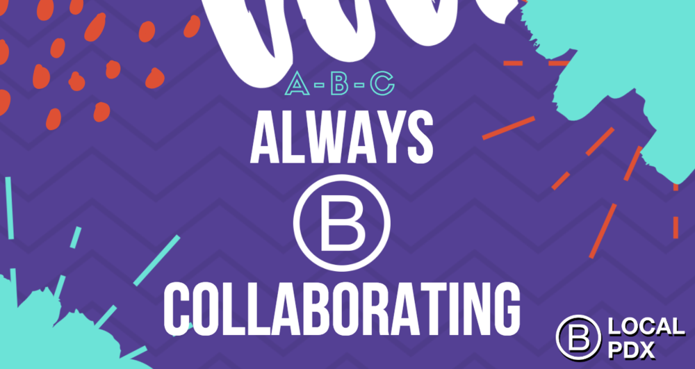 ABC: Always B Collaborating - B Local PDX Events