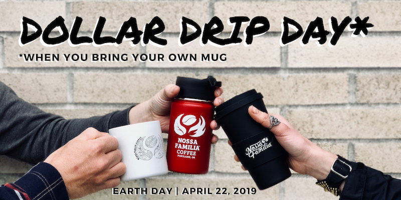 Dollar Drip Day* (*when you bring your own mug) is happening on Earth Day, April 22, at all Portland, Oregon Nossa Familia Coffee locations.