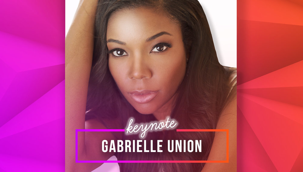Welcome Gabrielle Union! - Actress, activist, entrepreneur and New York Times best-selling author will lead our afternoon keynote on August 8th!