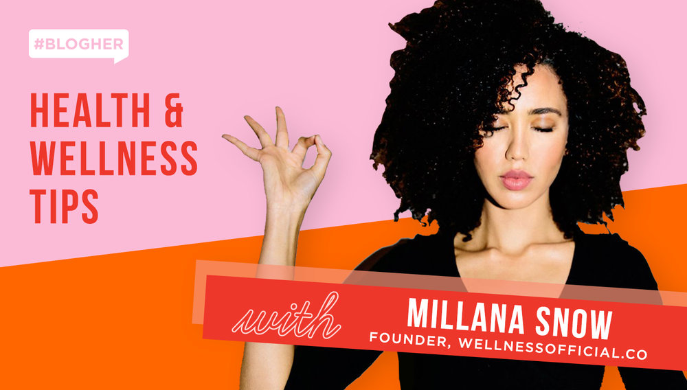 meet Millana snow - #BlogHer Health speaker, Millana Snow, talks us through her tried and true wellness practices, the health trends she predicts for 2019 and the wellness fads we should leave behind.