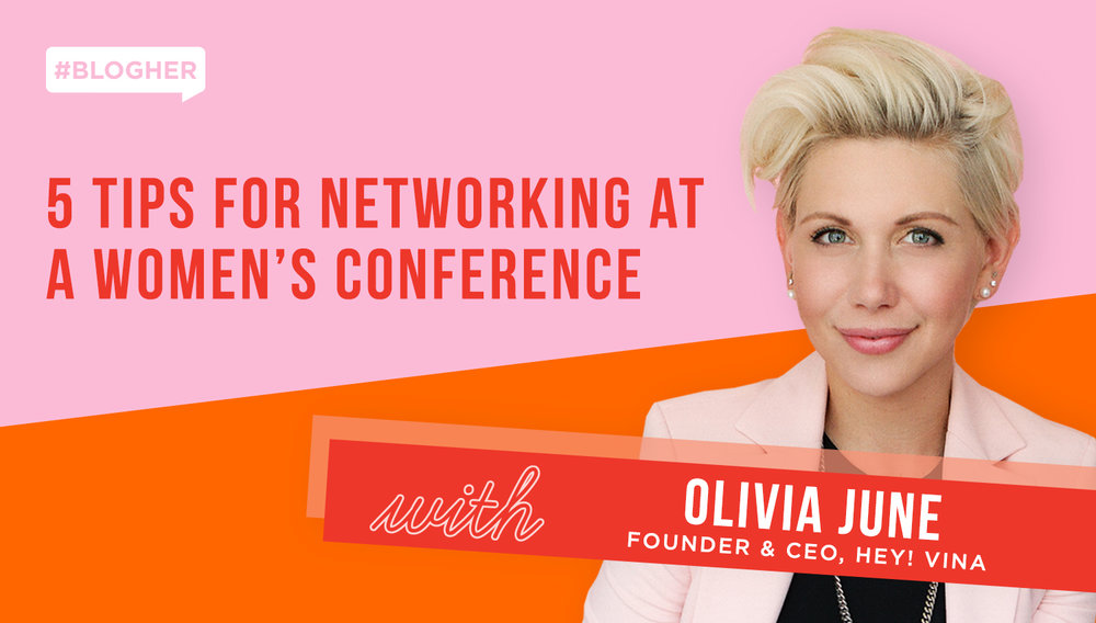 get networking at blogher health - Hear from BlogHer Health Speaker, Olivia June, Founder and CEO of Hey! VINA on her advice for networking at a women's conference.